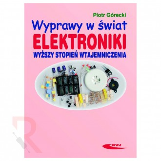 Wyprawy w świat elektroniki - Wyższy stopień wtajemniczenia,...